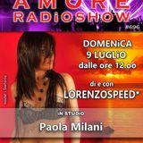 LORENZOSPEED* presents AMORE Radio Show 696 Domenica 9 luglio 2017 with PAOLA MILANi