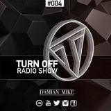 Damian Mike - TURN OFF Radio Show - EP #004