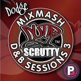 Scrutty MiXMasH D&B Sessions Show 3 with Dodge