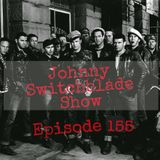The Johnny Switchblade Show #155