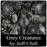 """""""GREY CREATURES"""" -  Exclusive Guest Session by Jeff Chill (The Mixologist)"""