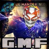 G.M.F - SERENITY BE HARDER MIX