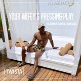 Your Wifey's Pressing Play   @TwistaDJ