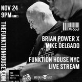 Mike Delgado & Brian Power Funktion House NYC / Mi-Soul Radio / Sat 9pm - 11pm / 24-11-2018
