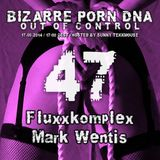 Bizarre Porn DNA - Out of Control Podcast - 47 - Part 1- with Fluxkomplex