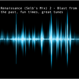 Renaissance (Selb's Mix) - Blast from the past, fun times, great tunes