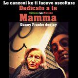 DEDIKATO A TE MAMMA...Le canzoni ke ti facevo ascoltare..ed io suono x te mix by Danny Franko Deejay