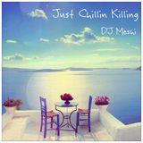 Just Chillin Killin - Vocal Deep/Chill for Lounge & Caffe Bars - DJ Meshi Mix