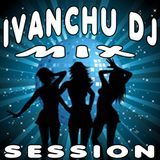 IVANCHU MIX SESSION @ IVANCHU DJ