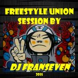 Freestyle Union Session by Dj FranSeven 2015