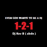Even God Wants To Be A Dj 1-2-1 Dj Kev B ( abdn )