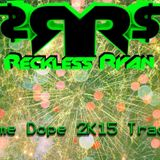Reckless Ryan - Some Dope 2k15 Tracks