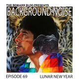 The Bomarr Blog Presents: The Background Noise Podcast Series, Episode 69: Lunar New Year