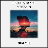 Mini Mix (House & Dance: Chillout Mix)