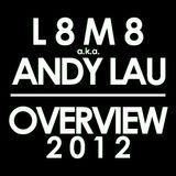 L8M8 a.k.a. ANDY LAU: OVERVIEW 2012