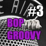 bop groovy radio show #03