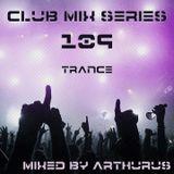 Arthurus - Club Mix Series Vol. 109 (Trance)