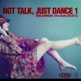 NOT TALK, JUST DANCE 1 - GERA BARRERA Ultra Radio PODCAST 08-2012