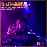 The Takeover w/ Beatphreak 28th June 2017