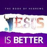 Jesus is Better, therefore... (Hebrews 12:18-29)