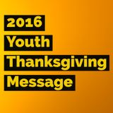 Youth Thanksgiving Message 2016
