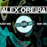 ALEX OREIRA [CRO] - Electronic SOUL - Podcast Mix - MAY - 2017