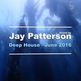 Deep House (June 2016) mixed by JAY PATTERSON