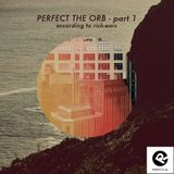 Perfect The Orb prt.1