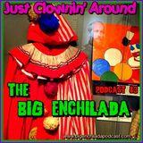 Big Enchilada 83: Just Clownin' Around