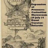 Expansion of Presence: Curiosities Macrocosm show #2