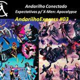 Andarilho Express 03 - Expectativas para X-Men Apocalypse