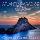 ATLANTIS PARADISE. CD3. CHAMUEL. COSMIC DANCE