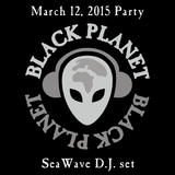 D.J. set at the Black Planet Radio Party 2015-03-12