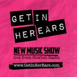 Get In Her Ears New Music Show 03.10.19