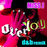 """""""OVER YOU"""" MISS J Drum and Bass remix"""
