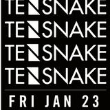 Tensnake - Friday January 23rd