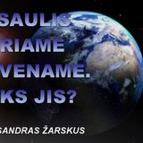 Pasaulis kuriame gyvename. Koks jis? | 2017.09.07