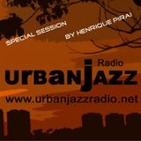Special Henrique Pirai Late Lounge Session - Urban Jazz Radio Broadcast #4:2