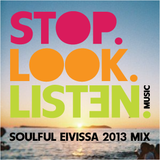 Stop.Look.Listen. Soulful Eivissa 2013 Mix