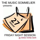 """THE MUSIC SOMMELIER -presents- """"FRIDAY NIGHT SESSION"""" @ INNIO WINE BAR"""
