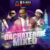 DJ A-GEE ORTIZ PRESENTS: BACHATEAME MIXEO