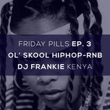 DJ FRANKIE KENYA - FRIDAY PILLS EP 3 (OLD SCHOOL HIPHOP-RNB EDITION)