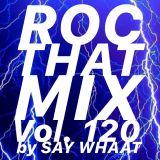 DJ SAY WHAAT - ROC THAT MIX Vol. 120