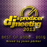 DJ & PRODUCER MEETING 2013 (Best of 2000 - 2010) - mixed by JASON PARKER