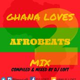 GHANA LOVES AFROBEATS MIX Vol.2 (compiled & mixed by DJ LOFT)