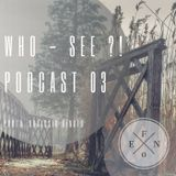 WHO-SEE ?! podcast 03