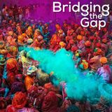 Bridging the Gap~March 21st, 2019: Festival of Colors