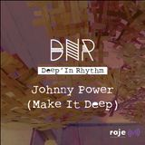 Deep'In Rhythm  #42w/ Johnny Power (Make It Deep) @ Radio RAJE
