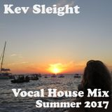 Kev Sleight - Vocal House Mix - Summer 2017