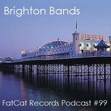 FatCat Records Podcast #99: Brighton Bands